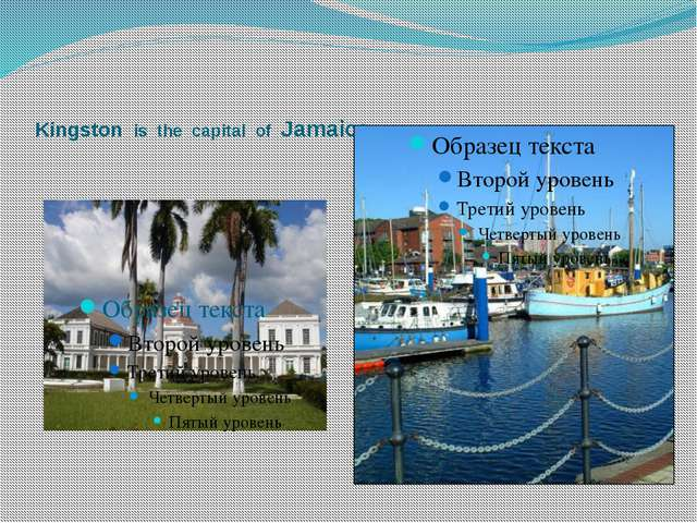 Kingston is the capital of Jamaica