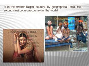It is the seventh-largest country by geographical area, the second most popul