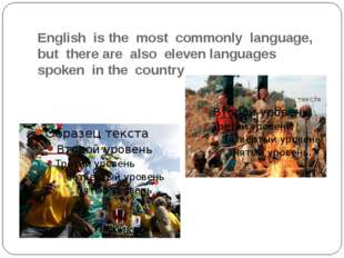 English is the most commonly language, but there are also eleven languages sp