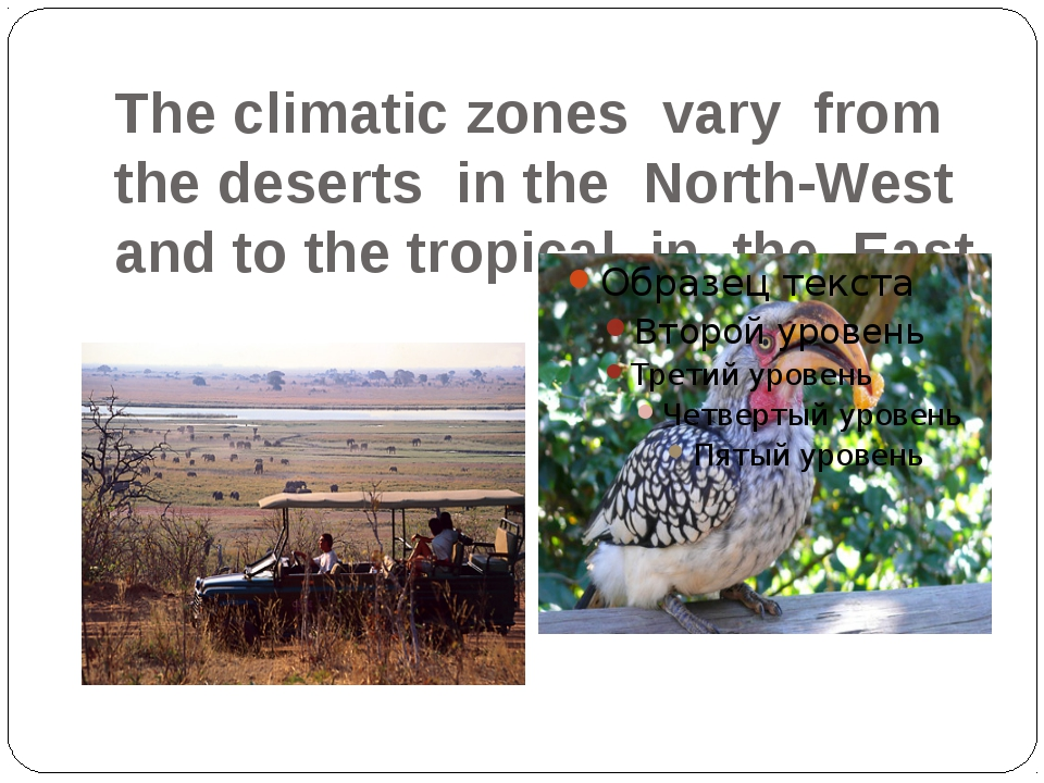 The climatic zones vary from the deserts in the North-West and to the tropica...
