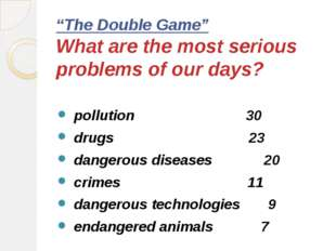 """The Double Game"" What are the most serious problems of our days? pollution 3"