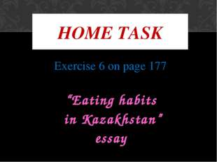"Exercise 6 on page 177 ""Eating habits in Kazakhstan"" essay HOME TASK"