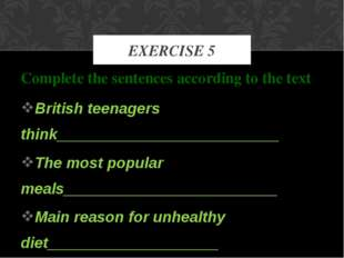Complete the sentences according to the text British teenagers think_________