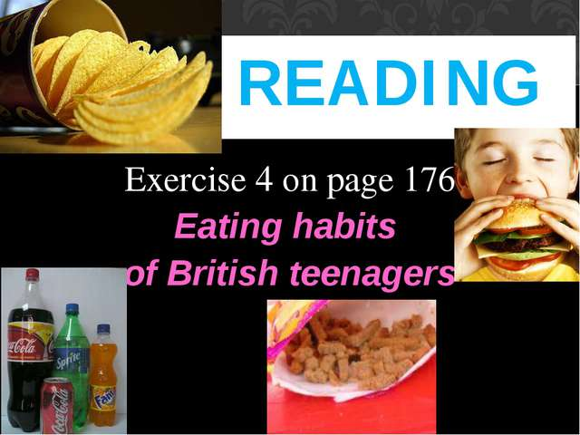 Exercise 4 on page 176 Eating habits of British teenagers READING
