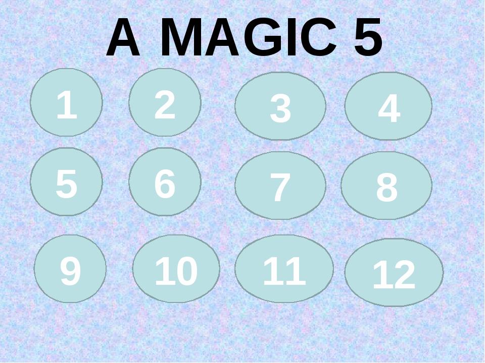 A MAGIC 5 1 4 5 6 2 3 7 8 9 10 11 12