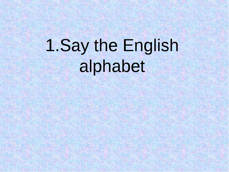 1.Say the English alphabet