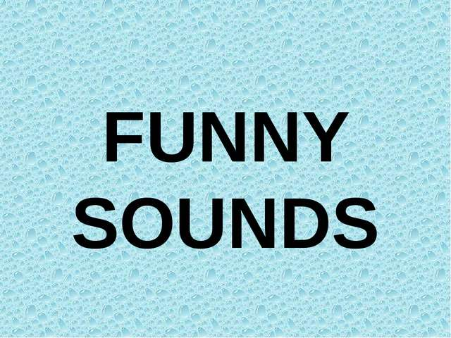 FUNNY SOUNDS
