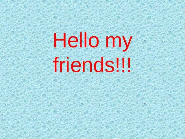 Hello my friends!!!