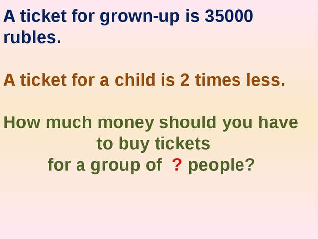 A ticket for grown-up is 35000 rubles. A ticket for a child is 2 times less....