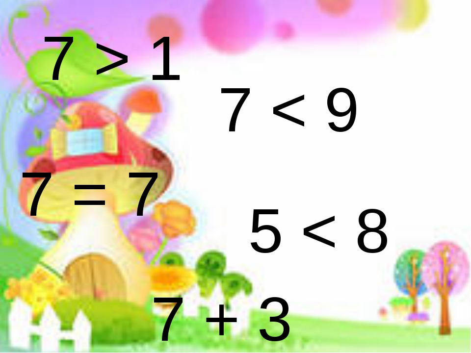 7 > 1 7 < 9 7 = 7 5 < 8 7 + 3