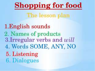Shopping for food 1.English sounds 2. Names of products 3.Irregular verbs and