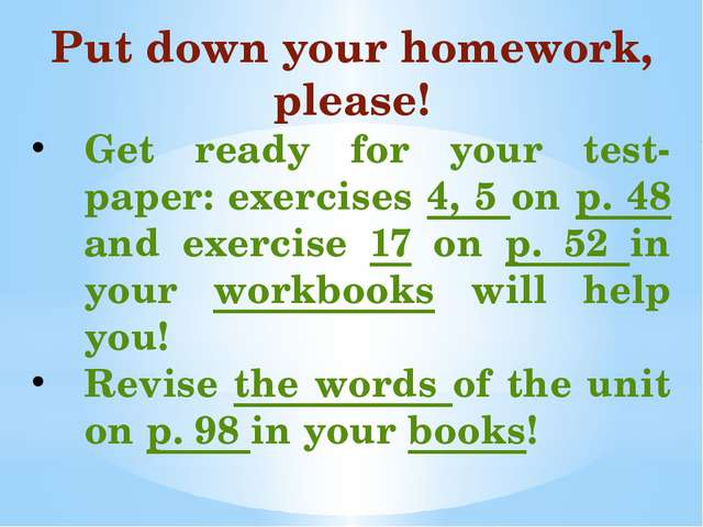 Put down your homework, please! Get ready for your test-paper: exercises 4, 5...