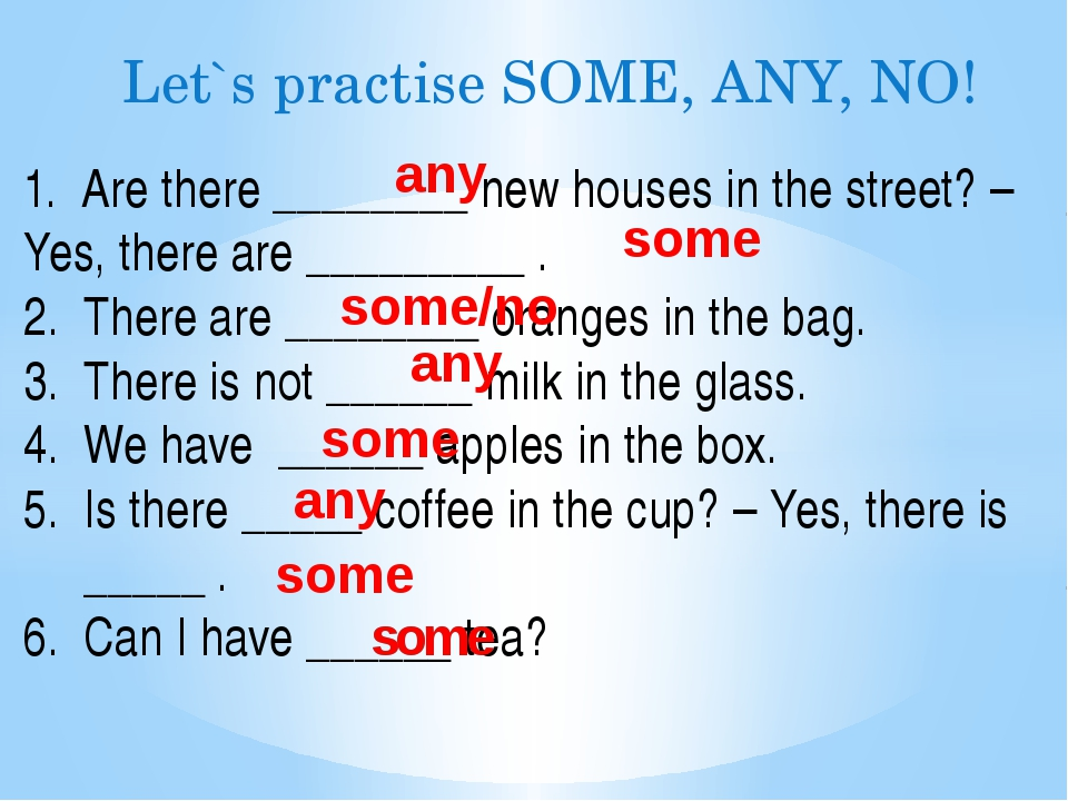 Let`s practise SOME, ANY, NO! 1. Are there ________ new houses in the street?...