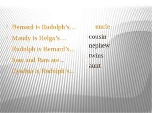 Bernard is Rudolph's… Mandy is Helga's… Rudolph is Bernard's... Sam and Pam a