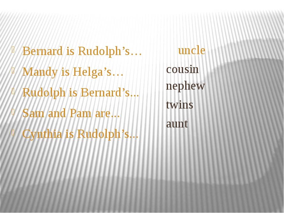 Bernard is Rudolph's… Mandy is Helga's… Rudolph is Bernard's... Sam and Pam a...