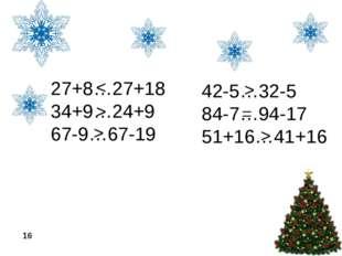27+8…27+18 34+9…24+9 67-9…67-19 42-5…32-5 84-7…94-17 51+16…41+16 < > > > = > 16