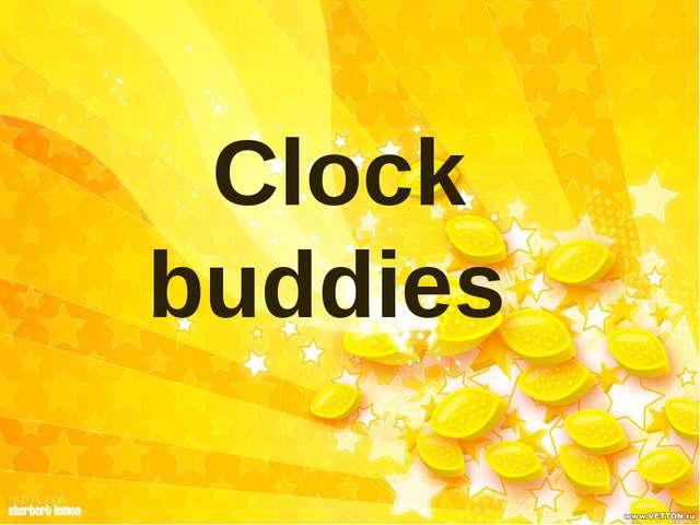 Clock buddies