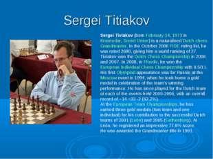 Sergei Titiakov Sergei Tiviakov (born February 14, 1973 in Krasnodar, Soviet