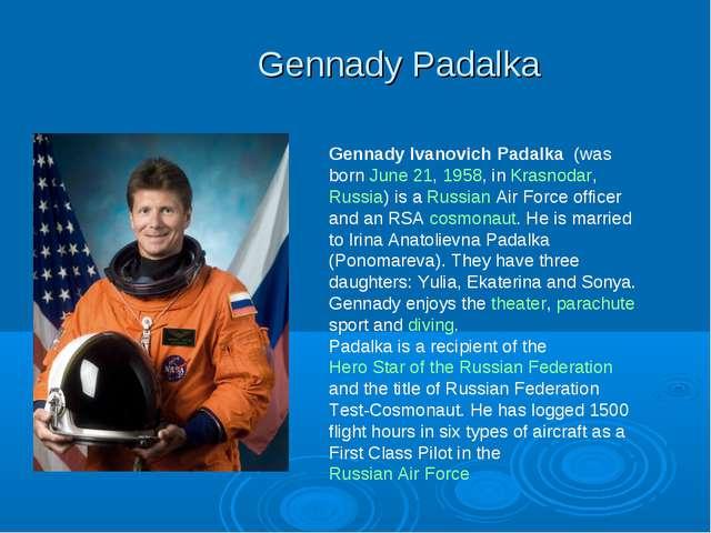 Gennady Padalka Gennady Ivanovich Padalka (was born June 21, 1958, in Krasnod...