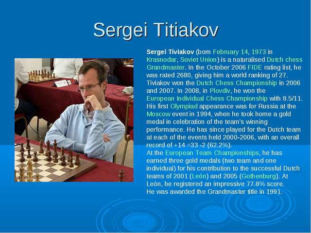 Sergei Titiakov Sergei Tiviakov (born February 14, 1973 in Krasnodar, Soviet...