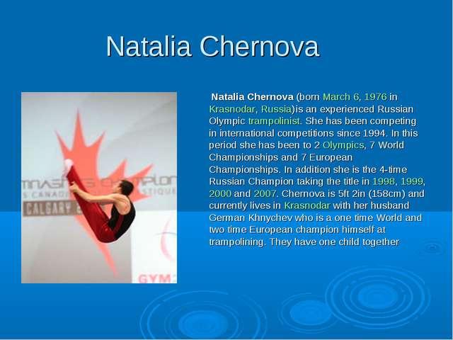Natalia Chernova Natalia Chernova (born March 6, 1976 in Krasnodar, Russia) i...