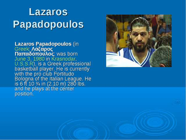 Lazaros Papadopoulos Lazaros Papadopoulos (in Greek: Λάζαρος Παπαδόπουλος; wa...