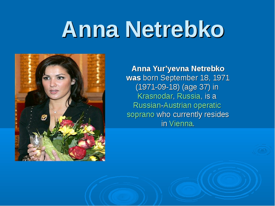 Anna Netrebko Anna Yur'yevna Netrebko was born September 18, 1971 (1971-09-18...