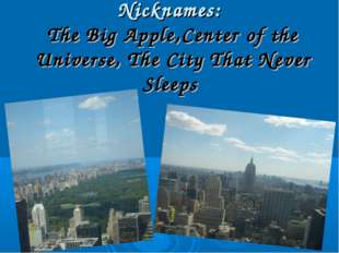 Nicknames: The Big Apple,Center of the Universe, The City That Never Sleeps N