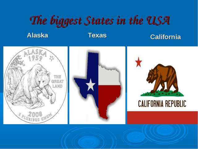 The biggest States in the USA Texas California Alaska
