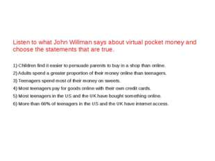 Listen to what John Willman says about virtual pocket money and choose the s