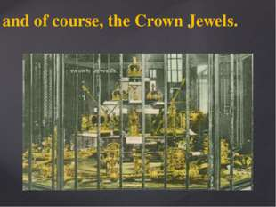 and of course, the Crown Jewels.