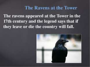 The Ravens at the Tower The ravens appeared at the Tower in the 17th century
