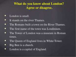 What do you know about London? Agree or disagree. London is small. It stands