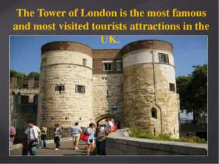 The Tower of London is the most famous and most visited tourists attractions