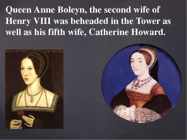 Queen Anne Boleyn, the second wife of Henry VIII was beheaded in the Tower as...