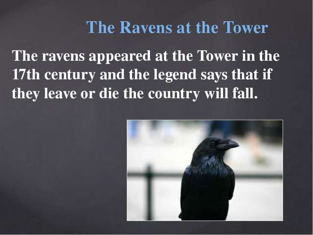 The Ravens at the Tower The ravens appeared at the Tower in the 17th century...