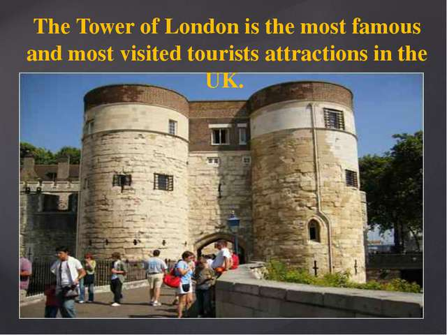 The Tower of London is the most famous and most visited tourists attractions...