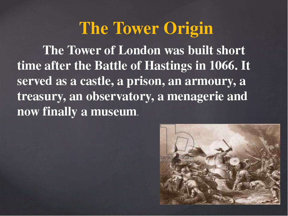 The Tower Origin The Tower of London was built short time after the Battle of...