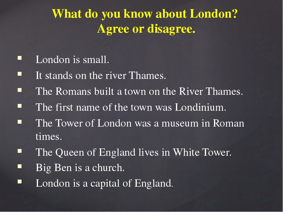 What do you know about London? Agree or disagree. London is small. It stands...