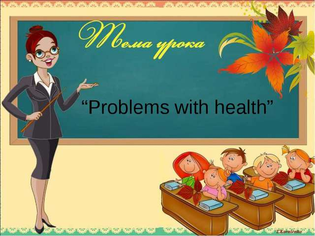 """Problems with health"""
