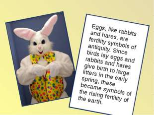 Eggs, like rabbits and hares, are fertility symbols of antiquity. Since bird