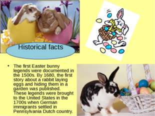 The first Easter bunny legends were documented in the 1500s. By 1680, the fi