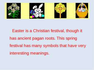 Easter is a Christian festival, though it has ancient pagan roots. This spri
