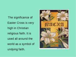 The significance of Easter Cross is very high in Christian religious faith.