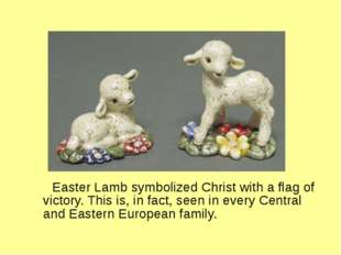 Easter Lamb symbolized Christ with a flag of victory. This is, in fact, seen