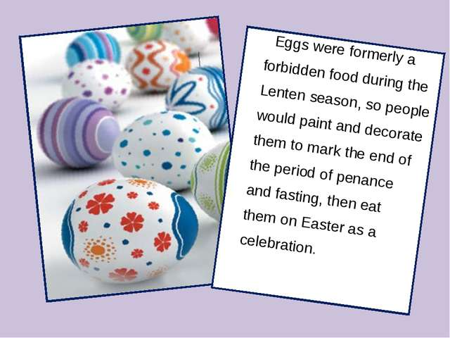 Eggs were formerly a forbidden food during the Lenten season, so people woul...