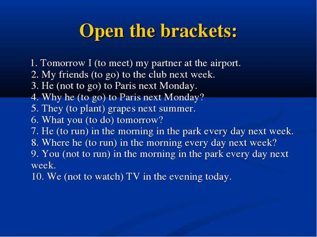 Open the brackets: 1. Tomorrow I (to meet) my partner at the airport.  2. My...