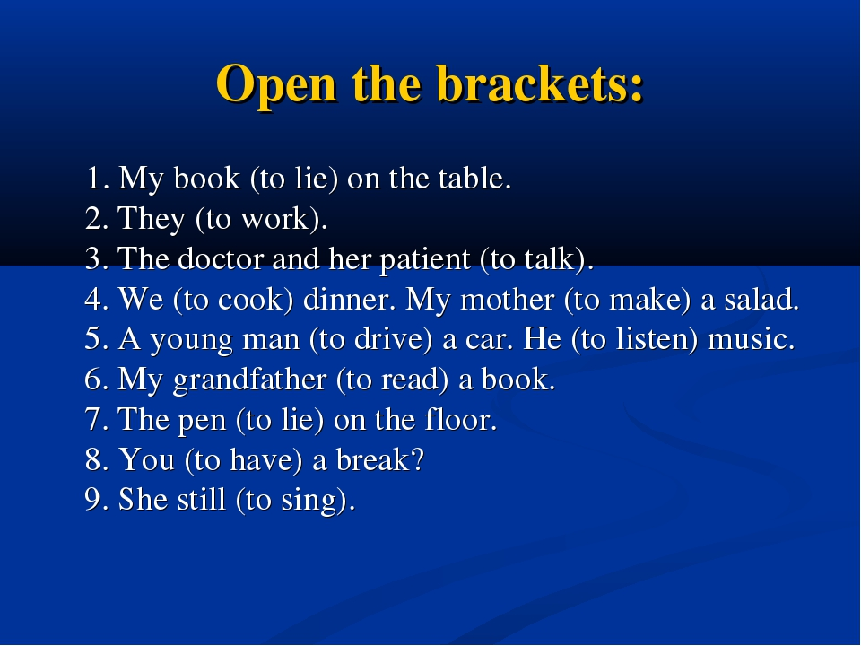 Open the brackets: 1. My book (to lie) on the table. 2. They (to work).  3. T...