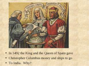 In 1492 the King and the Queen of Spain gave Christopher Columbus money and s