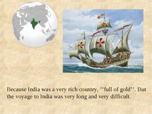 Because India was a very rich country, ''full of gold''. But the voyage to In